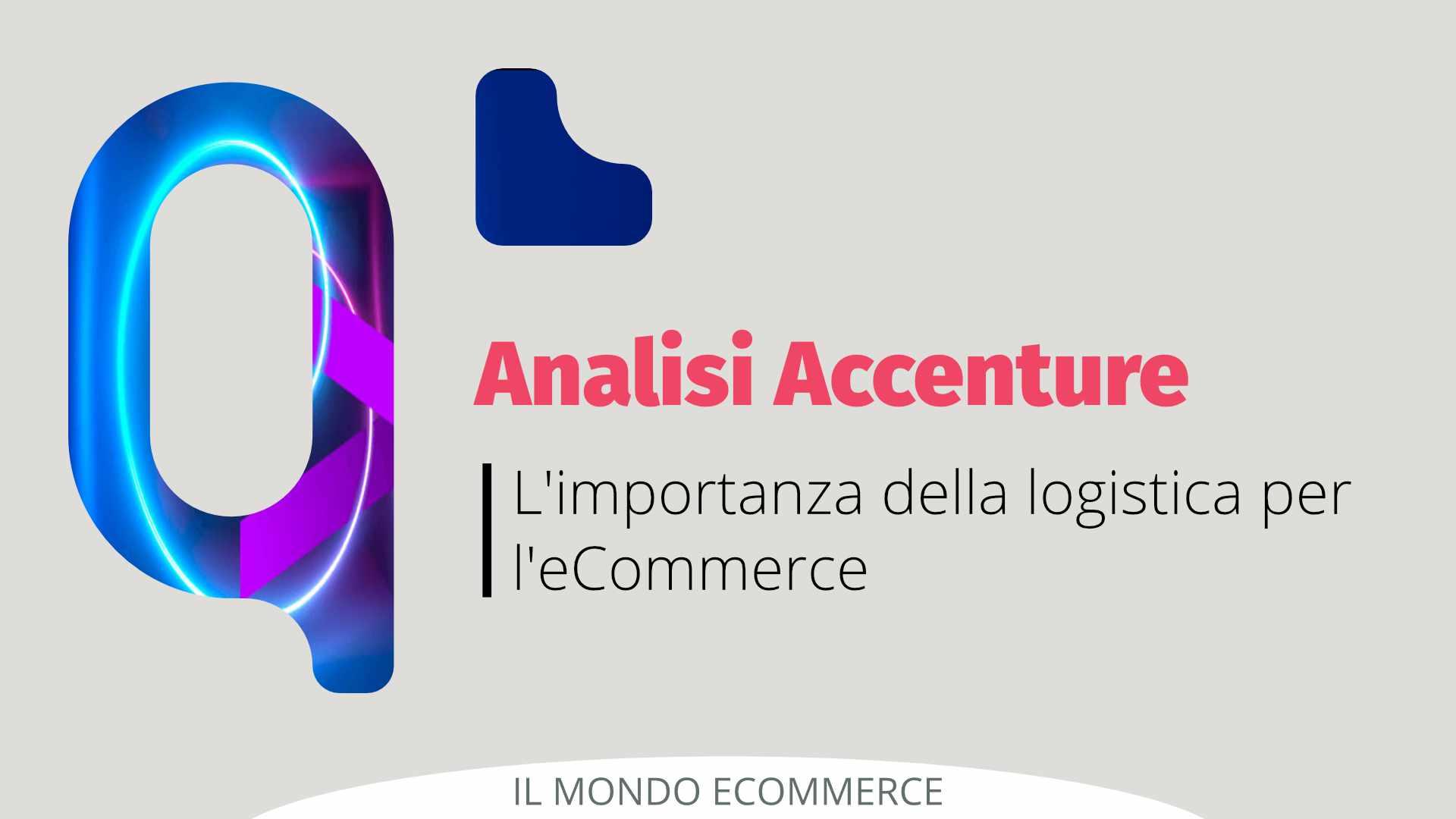 Analisi Accenture: la logistica è un fattore determinante per l'eCommerce