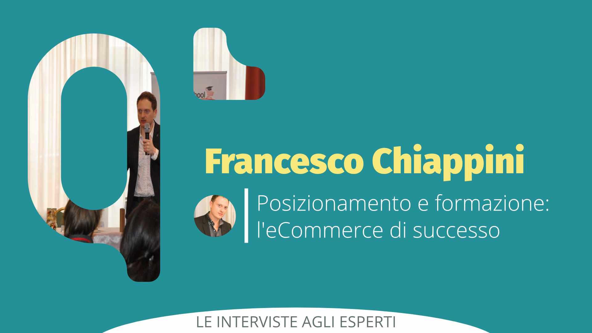 Posizionamento e formazione: l'eCommerce di successo secondo Francesco Chiappini