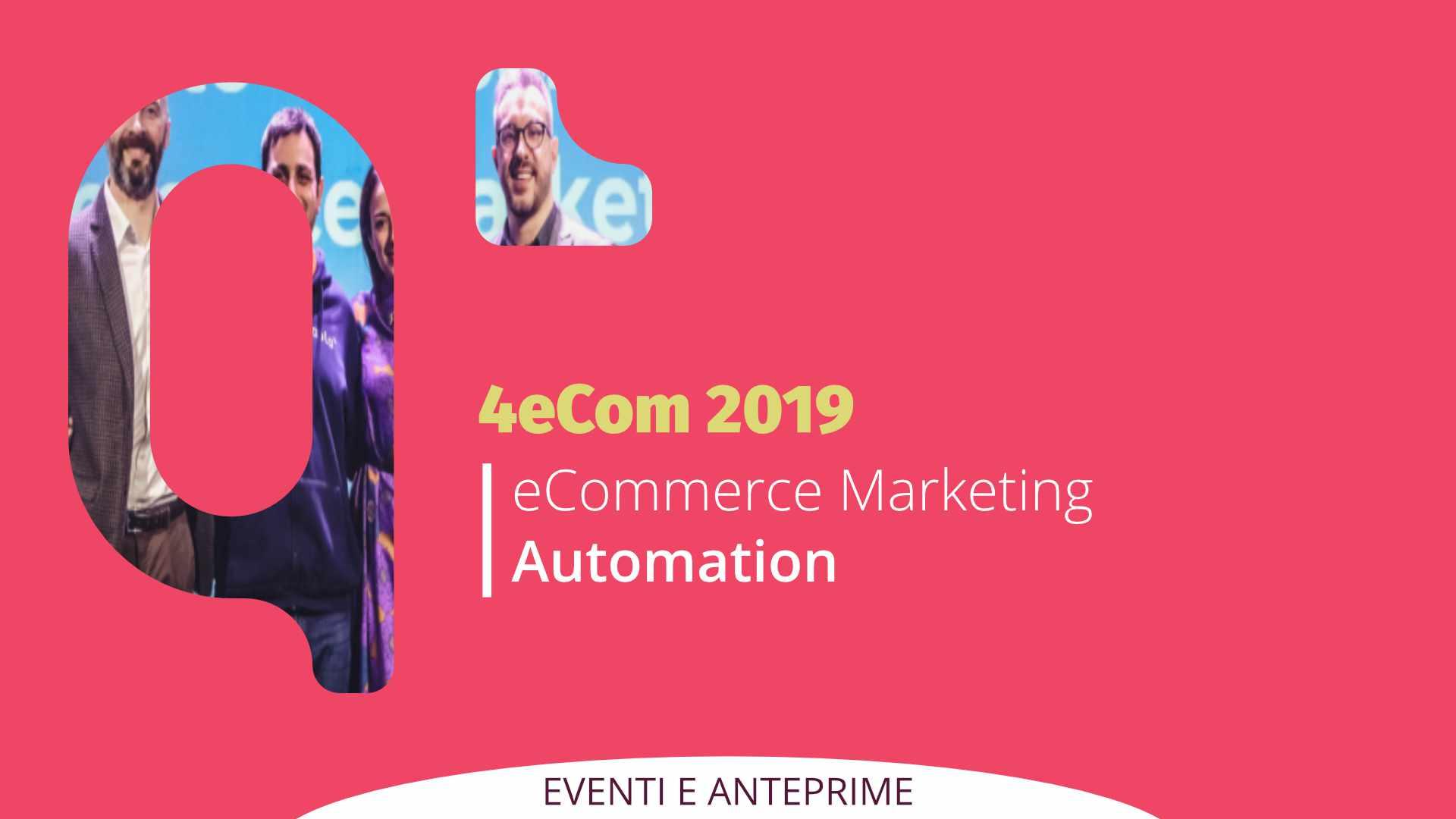 eCommerce Marketing Automation: Grande Successo per 4eCom 2019