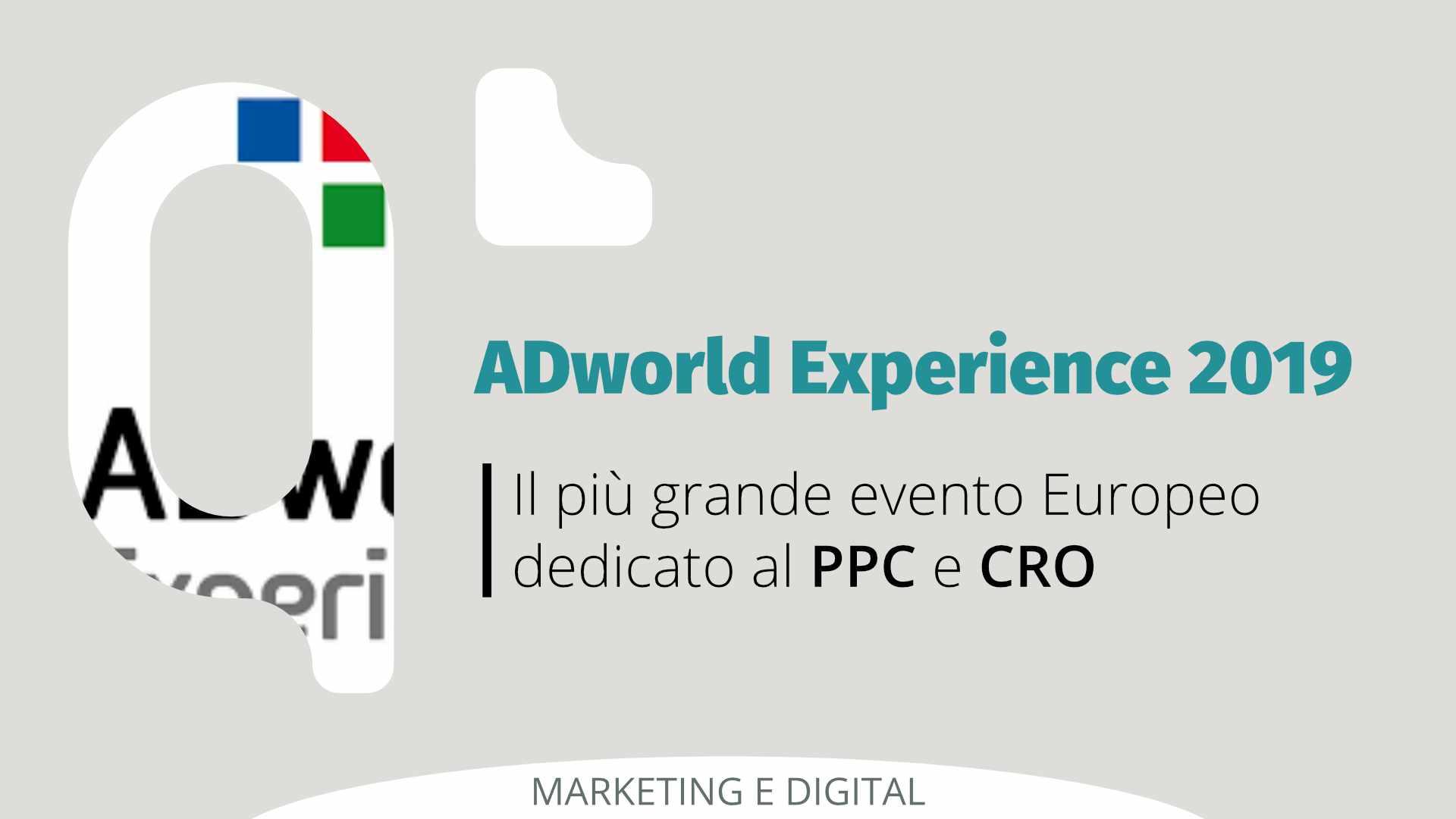 ADworld Experience 2019: il massimo Evento Europeo di PPC e CRO a Bologna il 4-5 Aprile