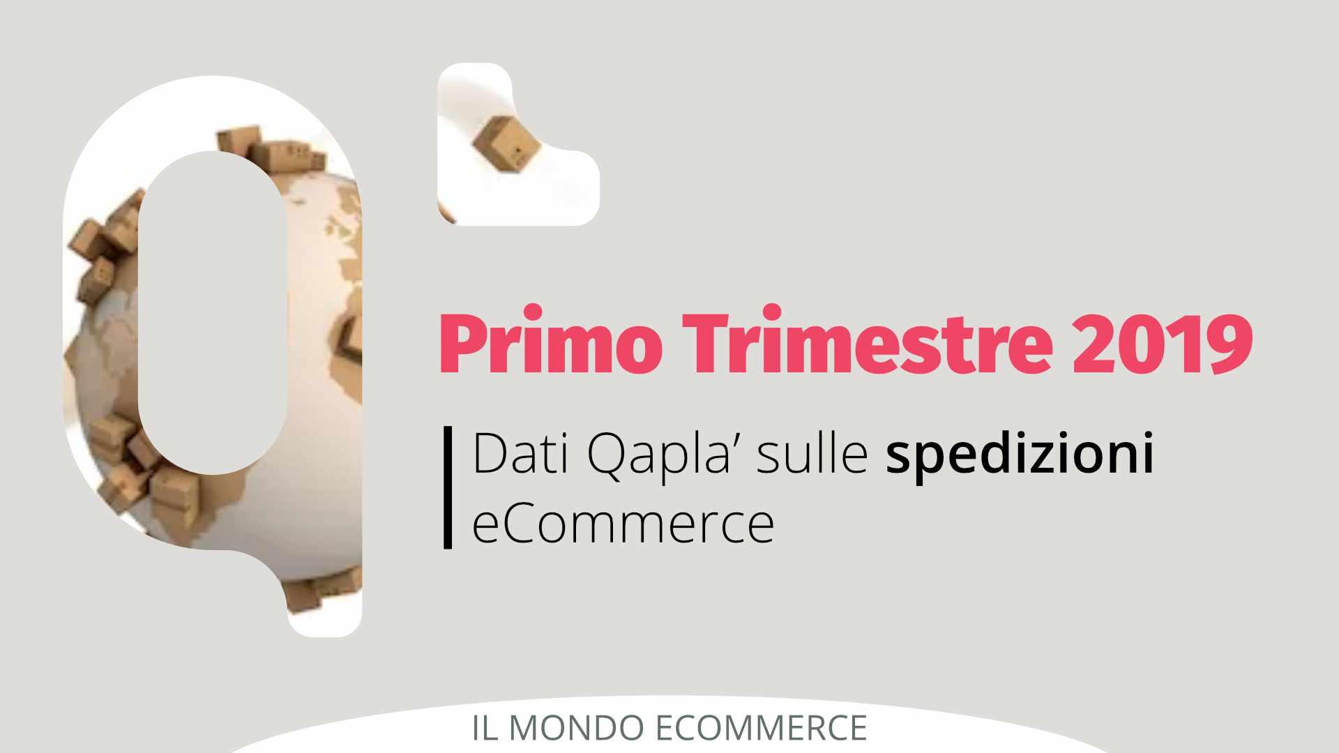 I Trimestre 2019: i dati Qapla' su Spedizioni eCommerce