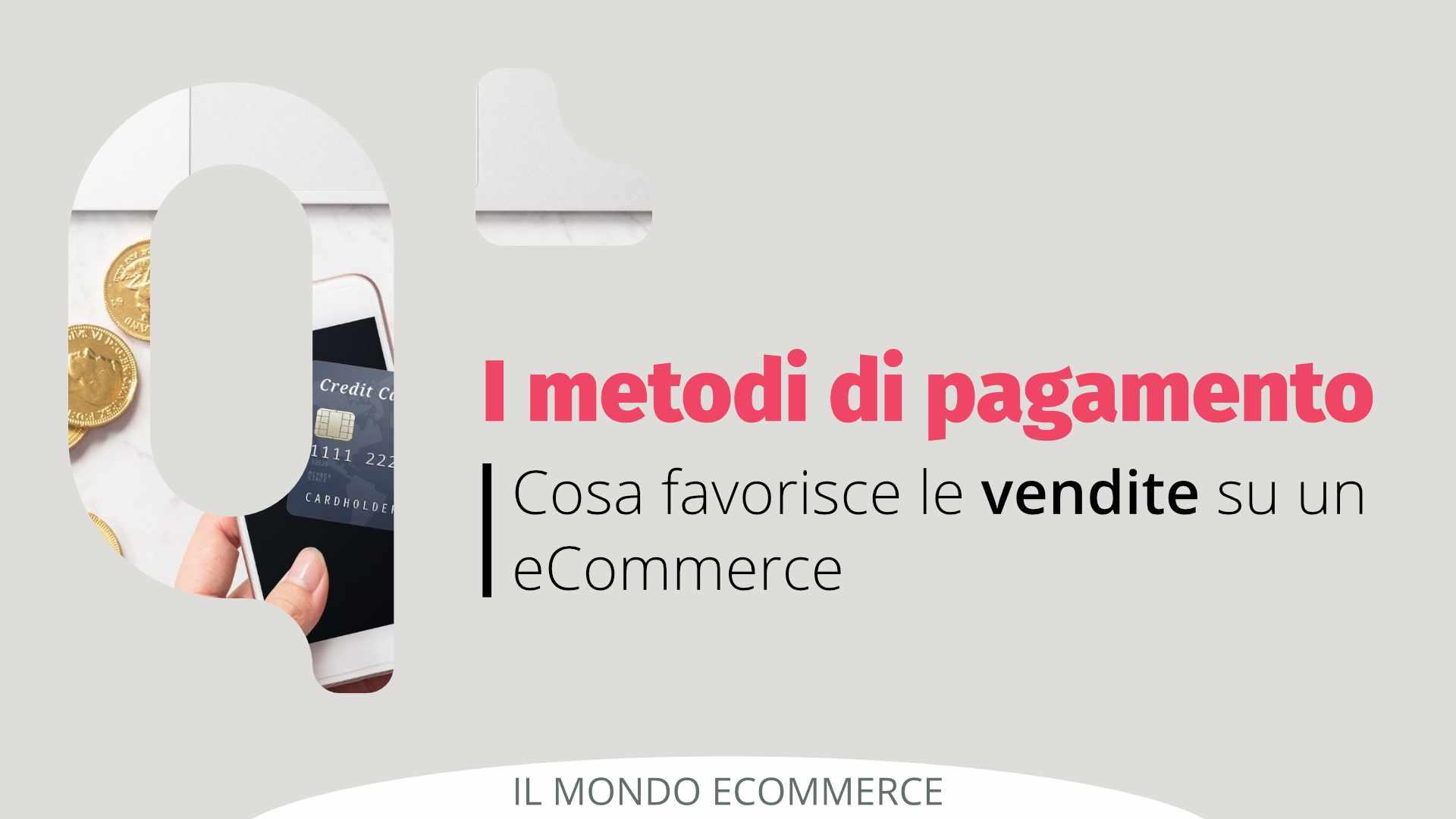Metodi di Pagamento per eCommerce: cosa favorisce le vendite?