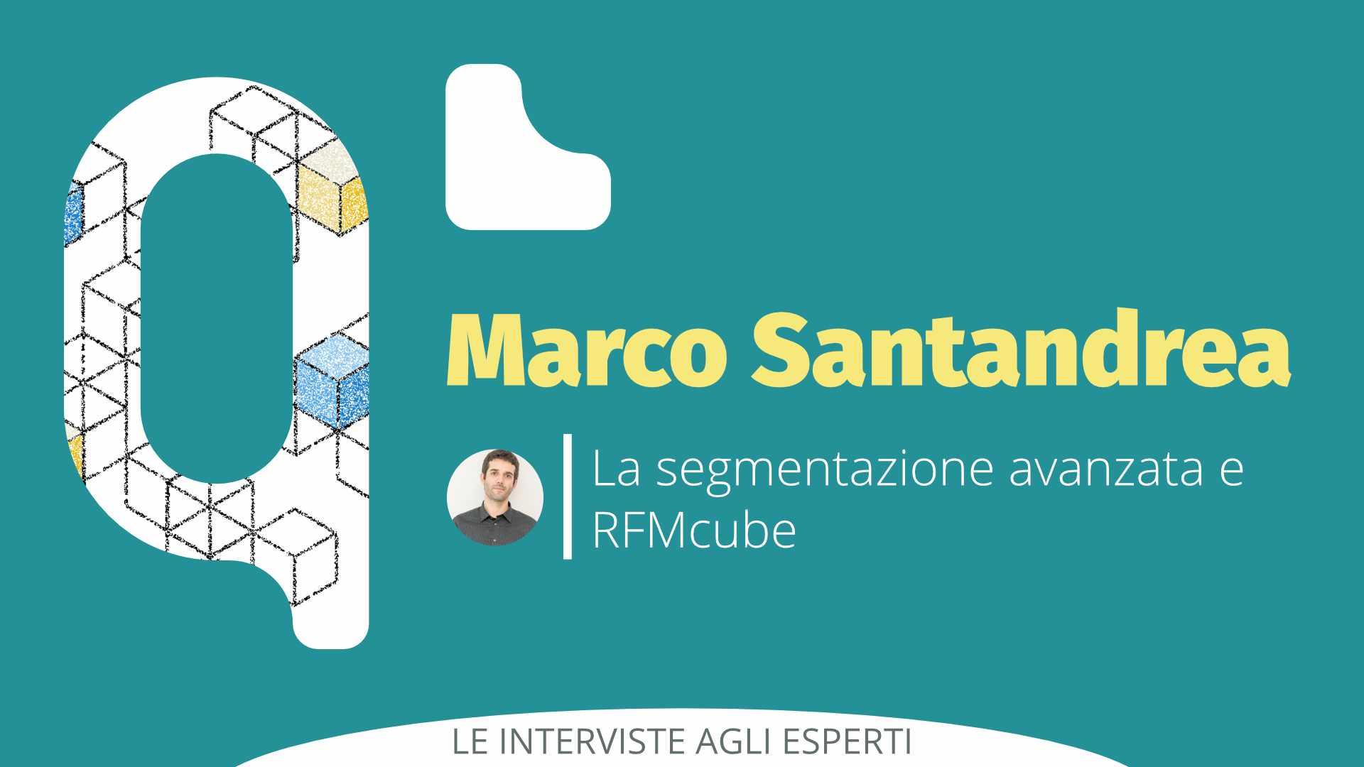 La segmentazione avanzata e RFMcube – Intervista a Marco Santandrea