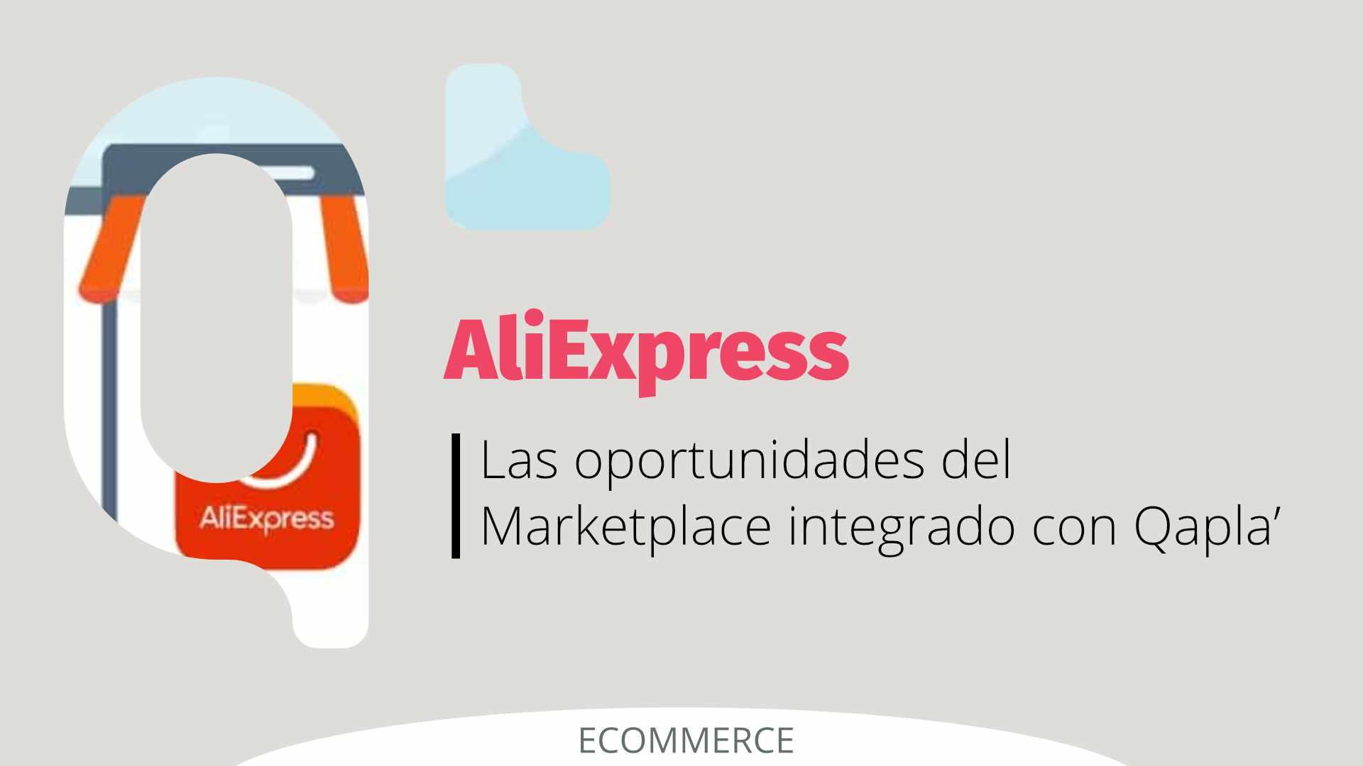 AliExpress: las oportunidades del Marketplace integrado con Qapla'