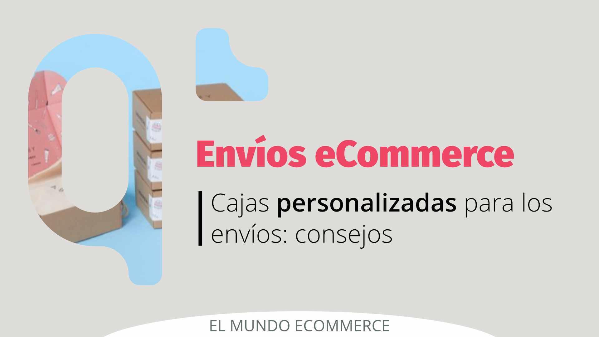Cajas de envíos eCommerce personalizadas en pocos clicks
